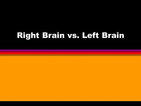 Right Brain vs. Left Brain. Directions Get a blank sheet of lined paper. Every time you read a description or characteristic that applies to you, write.