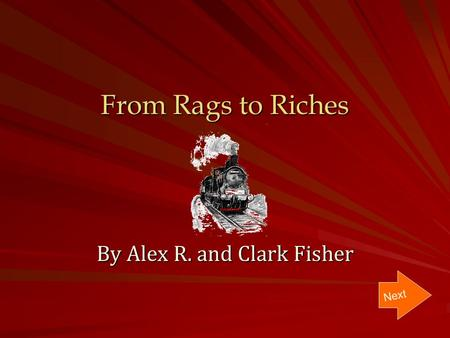 From Rags to Riches By Alex R. and Clark Fisher Next.