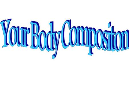 = what your body is made of Body Composition is the Ratio between Lean Body Mass and Body Fat What is a Ratio?