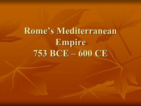 Romes Mediterranean Empire 753 BCE – 600 CE. A. Republic of Farmers; 753 – 31 BCE Founding (Romulus) Founding (Romulus) Landownership Landownership Independent.