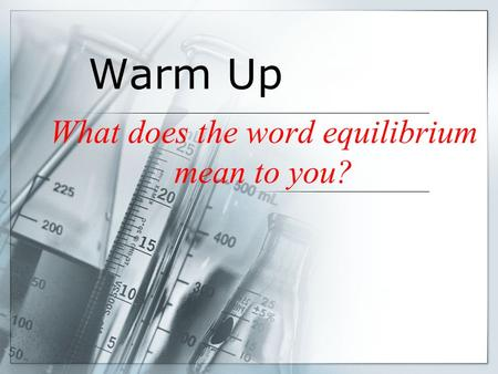 What does the word equilibrium mean to you? Warm Up.
