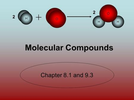 O H HH O 2 2 H O Molecular Compounds Chapter 8.1 and 9.3.