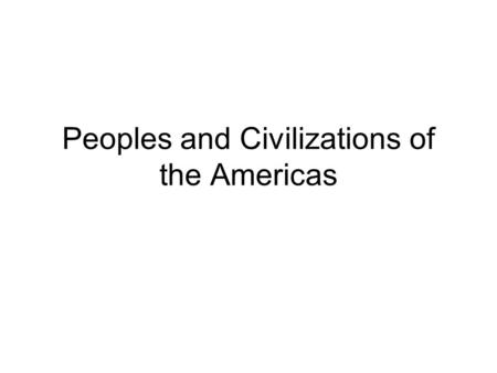 Peoples and Civilizations of the Americas. I. Classic – Era Culture and Society in Mesoamerica, 600 – 900 No political unification but similar cultural.