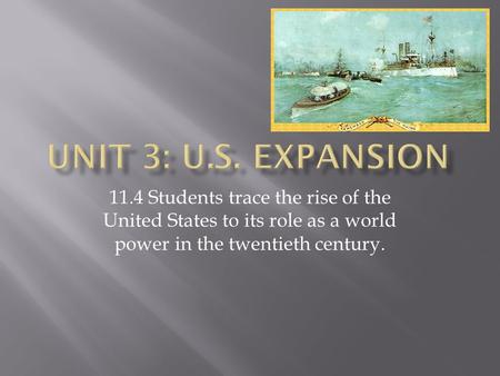 11.4 Students trace the rise of the United States to its role as a world power in the twentieth century.