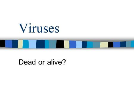 Viruses Dead or alive?. Viral structure Viruses are not cells. Basic structure: –Protein capsule –Nucleic acid core (RNA or DNA) Parasites – need a living.