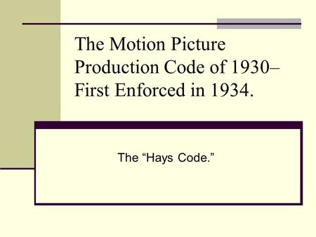 The Motion Picture Production Code of 1930– First Enforced in 1934.
