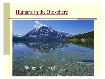1 Biology – Chapter 6. Our Earth is an ISLAND 2 Unlimited Resources?