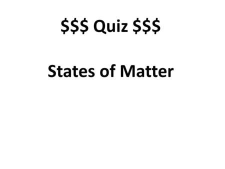 $$$ Quiz $$$ States of Matter. Smallest group of particles that retains shape of crystal. Unit cell.