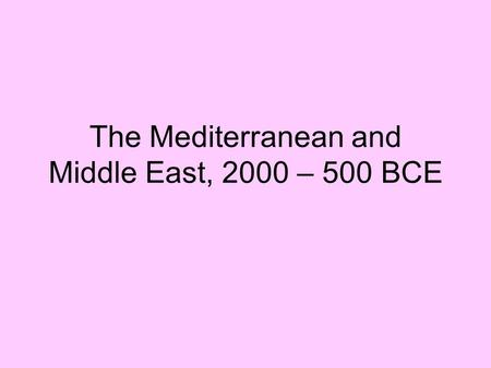 The Mediterranean and Middle East, 2000 – 500 BCE.
