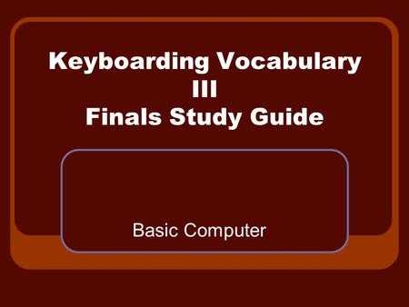 Keyboarding Vocabulary III Finals Study Guide Basic Computer.