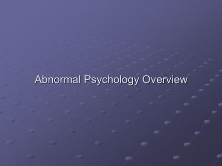 Abnormal Psychology Overview. Intro What does it mean to be normal? What does it mean to be normal? Has there ever been a time in your life where you.