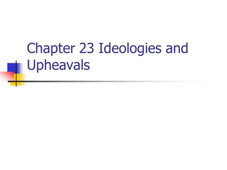 Chapter 23 Ideologies and Upheavals. Metternich.