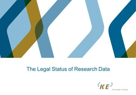 The Legal Status of Research Data. Members of the KE working group on research data Magchiel Bijsterbosch, SURF, the Netherlands Niels Jørgen Blaabjerg,