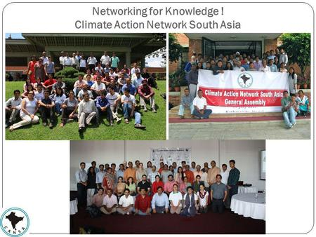 Networking for Knowledge ! Climate Action Network South Asia.