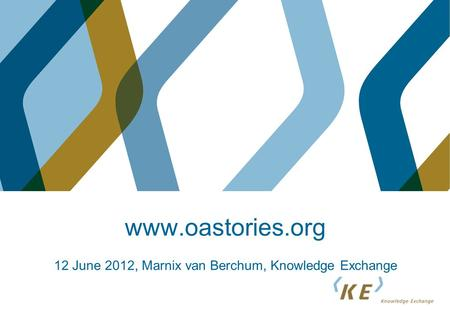 Www.oastories.org 12 June 2012, Marnix van Berchum, Knowledge Exchange.