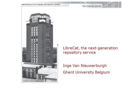 LibreCat, the next-generation repository service Inge Van Nieuwerburgh Ghent University Belgium.