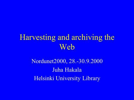 Harvesting and archiving the Web Nordunet2000, 28.-30.9.2000 Juha Hakala Helsinki University Library.