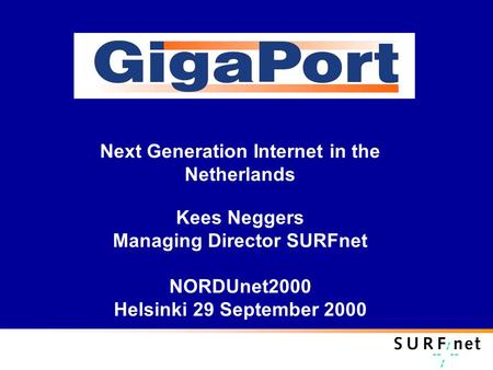 Next Generation Internet in the Netherlands Kees Neggers Managing Director SURFnet NORDUnet2000 Helsinki 29 September 2000.