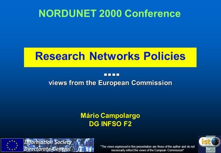 Views from the European Commission views from the European Commission Mário Campolargo DG INFSO F2 The views expressed in this presentation are those.