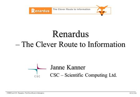 06/02/2014 NORDUnet 2000 : Renardus – The Clever Route to Information Renardus – The Clever Route to Information Janne Kanner CSC – Scientific Computing.