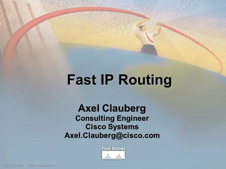 1AC_055_2000 © 2000, Cisco Systems, Inc. Fast IP Routing Axel Clauberg Consulting Engineer Cisco Systems Axel Clauberg Consulting.