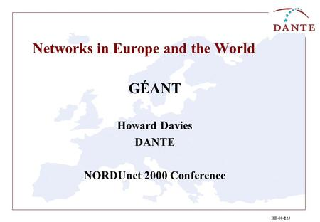 HD-00-223 Networks in Europe and the World GÉANT Howard Davies DANTE NORDUnet 2000 Conference.