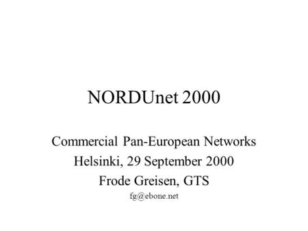 NORDUnet 2000 Commercial Pan-European Networks Helsinki, 29 September 2000 Frode Greisen, GTS
