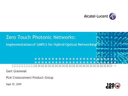 Zero Touch Photonic Networks: Implementation of GMPLS for Hybrid Optical Networking Gert Grammel PLM Crossconnect Product Group Sept 15, 2009.