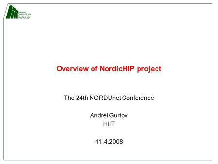 Overview of NordicHIP project The 24th NORDUnet Conference Andrei Gurtov HIIT 11.4.2008.