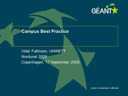 Connect communicate collaborate Campus Best Practice Vidar Faltinsen, UNINETT Nordunet 2009 Copenhagen, 17 September 2009.