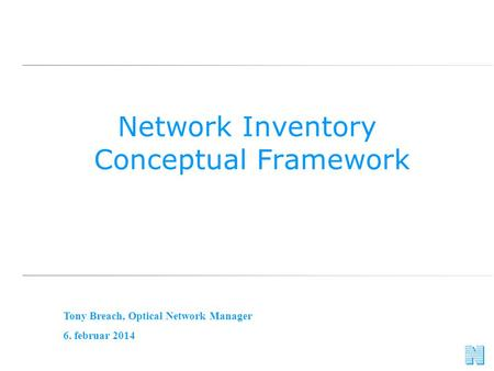 Network Inventory Conceptual Framework Tony Breach, Optical Network Manager 6. februar 2014.