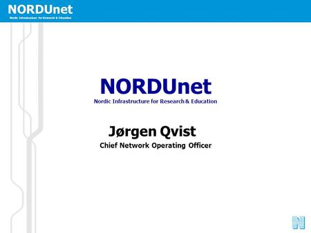 NORDUnet Nordic Infrastructure for Research & Education NORDUnet Nordic Infrastructure for Research & Education Jørgen Qvist Chief Network Operating Officer.