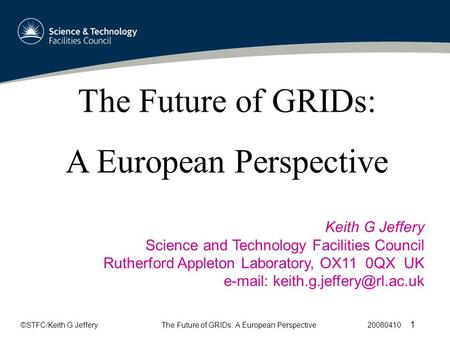 ©STFC/Keith G JefferyThe Future of GRIDs: A European Perspective 20080410 1 The Future of GRIDs: A European Perspective Keith G Jeffery Science and Technology.