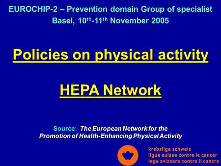 Policies on physical activity HEPA Network Source: The European Network for the Promotion of Health-Enhancing Physical Activity EUROCHIP-2 – Prevention.