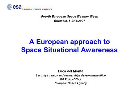 A European approach to Space Situational Awareness Luca del Monte Security strategy and partnerships development office DG Policy Office European Space.