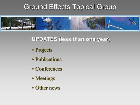 Ground Effects Topical Group UPDATES (less than one year) ProjectsProjects PublicationsPublications ConferencesConferences MeetingsMeetings Other newsOther.