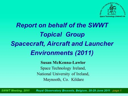 SWWT Meeting, 2011 Royal Observatory Brussels, Belgium, 28-29 June 2011 page 1 Report on behalf of the SWWT Topical Group Spacecraft, Aircraft and Launcher.