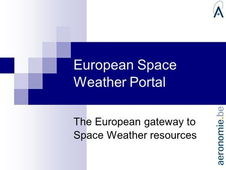 European Space Weather Portal The European gateway to Space Weather resources.