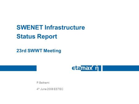 P.Beltrami 4 th June 2008 ESTEC SWENET Infrastructure Status Report 23rd SWWT Meeting.