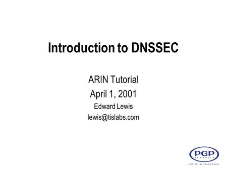 Introduction to DNSSEC ARIN Tutorial April 1, 2001 Edward Lewis