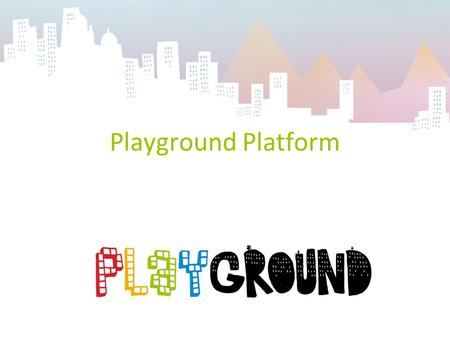 Playground Platform. Playground has received support from the Region Provence-Alpes Côte dAzur and the European Regional Development Fund.