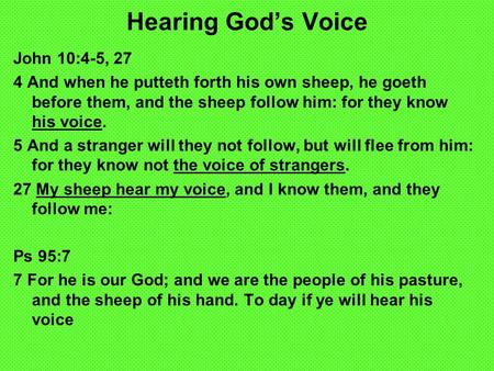 Hearing Gods Voice John 10:4-5, 27 4 And when he putteth forth his own sheep, he goeth before them, and the sheep follow him: for they know his voice.