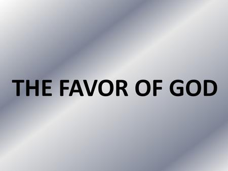 THE FAVOR OF GOD. DEFINITIONS 1.To give special regard to. 2.To treat with good will. 3.To show exceptional kindness to. 4.Preferential treatment or extra.