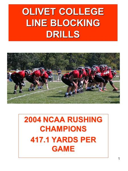 1 OLIVET COLLEGE LINE BLOCKING DRILLS 2004 NCAA RUSHING CHAMPIONS 417.1 YARDS PER GAME.