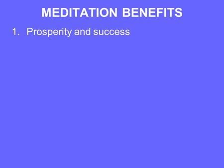 MEDITATION BENEFITS 1.Prosperity and success. MEDITATION BENEFITS 1.Prosperity and success 2.Fruitful and rooted - unaffected by what goes on around you.