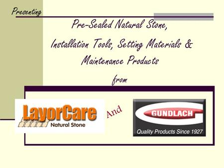 Pre-Sealed Natural Stone, Installation Tools, Setting Materials & Maintenance Products from Presenting And.
