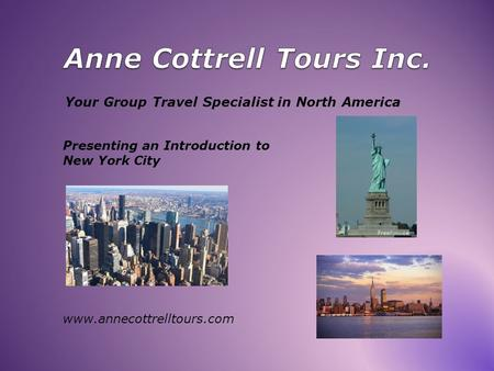 Your Group Travel Specialist in North America Presenting an Introduction to New York City www.annecottrelltours.com.