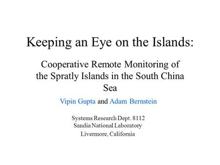 Keeping an Eye on the Islands: Cooperative Remote Monitoring of the Spratly Islands in the South China Sea Vipin Gupta and Adam Bernstein Systems Research.