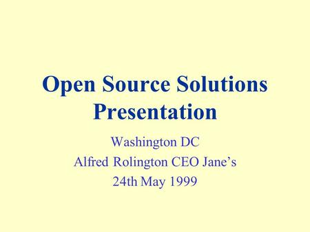 Open Source Solutions Presentation Washington DC Alfred Rolington CEO Janes 24th May 1999.