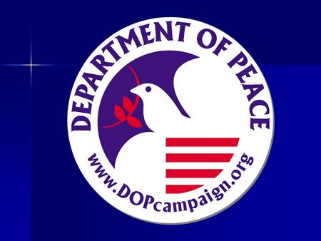 Department of Peace Legislation The primary function of a United States Department of Peace will be to research, facilitate, and articulate nonviolent.